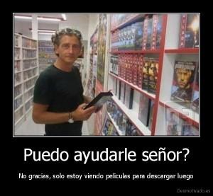 desmotivado.es_Puedo-ayudarle-senor-No-gracias-solo-estoy-viendo-peliculas-para-descargar-luego_134144283729